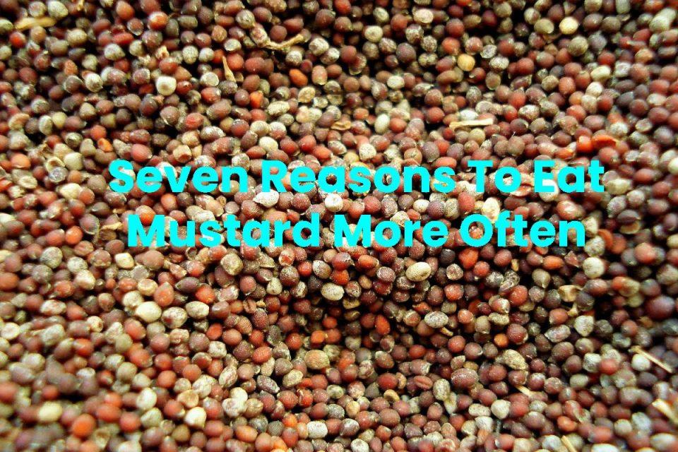 Seven Reasons To Eat Mustard More Often