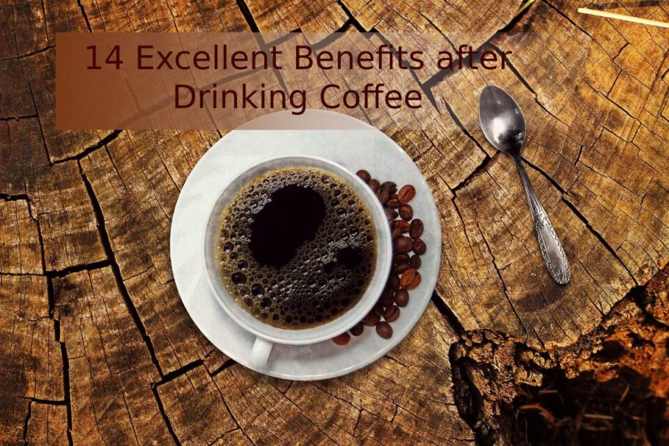 14 Excellent Benefits after Drinking Coffee