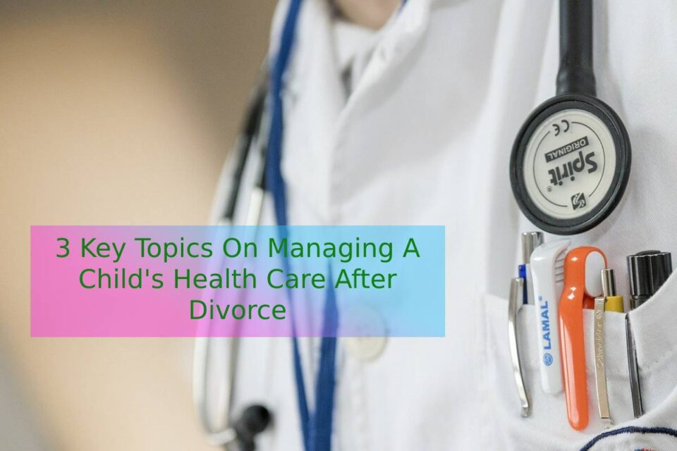 3 Key Topics On Managing A Child's Health Care After Divorce