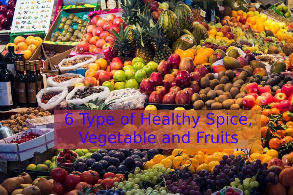 6 Type of Healthy Spice, Vegetable and Fruits