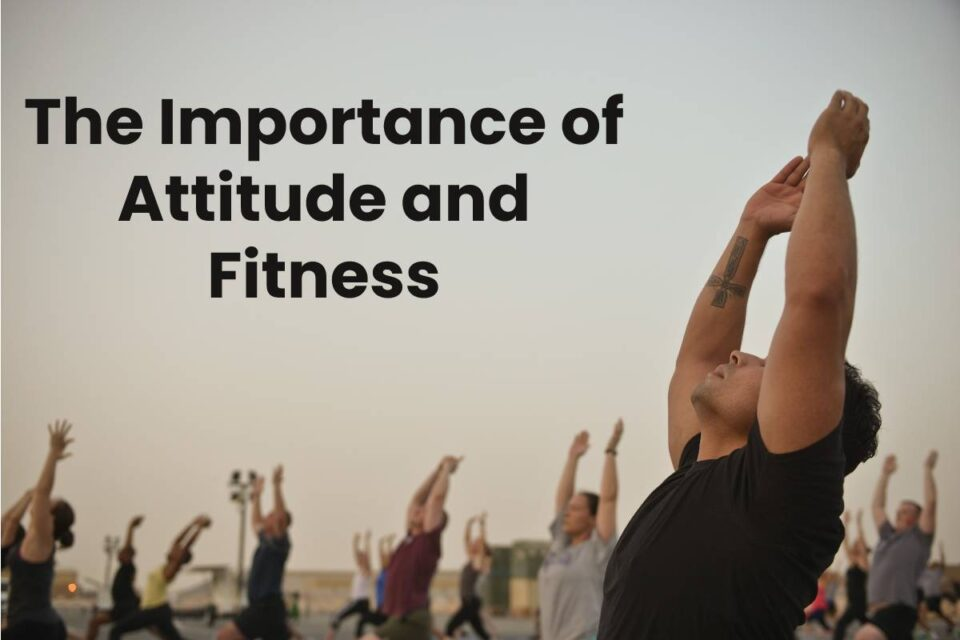 The Importance of Attitude and Fitness