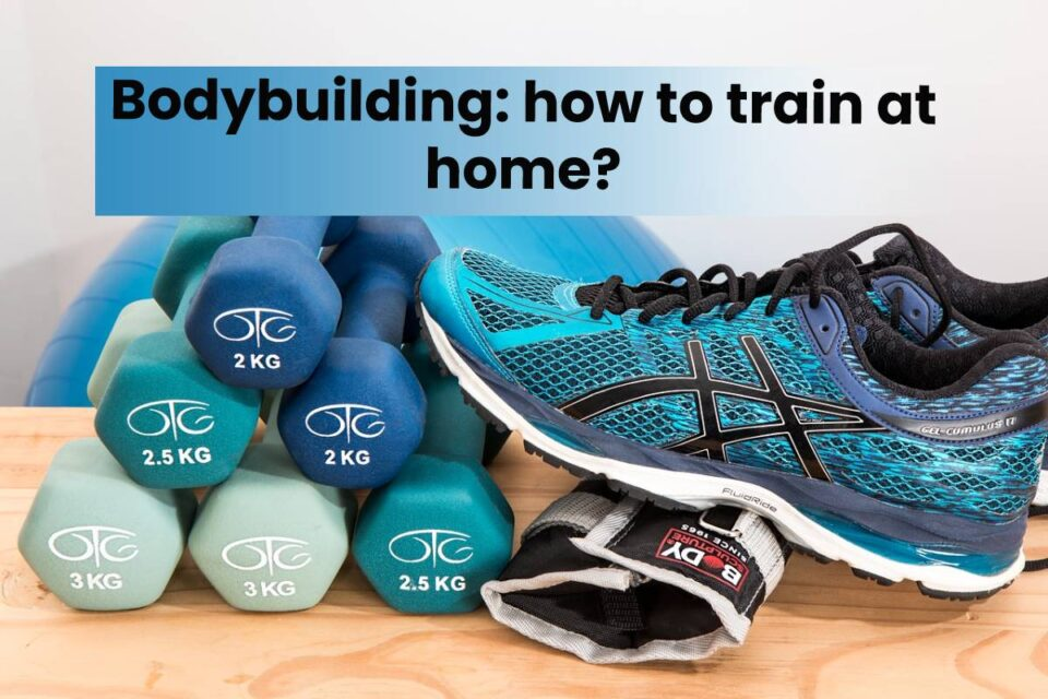 Bodybuilding: how to train at home?