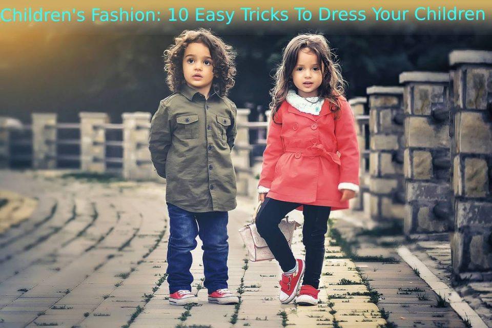 Children Fashion: 10 Easy Tricks To Dress Your Children