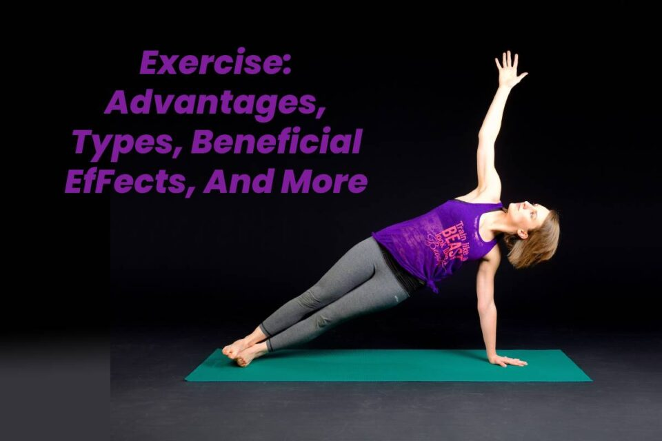 Exercise: Advantages, Types, Beneficial EfFects, And More