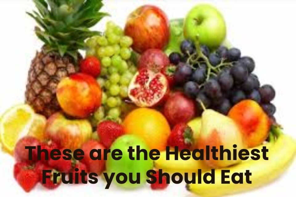These are the Healthiest Fruits you Should Eat