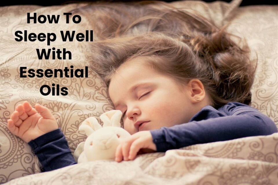 How To Sleep Well With Essential Oils