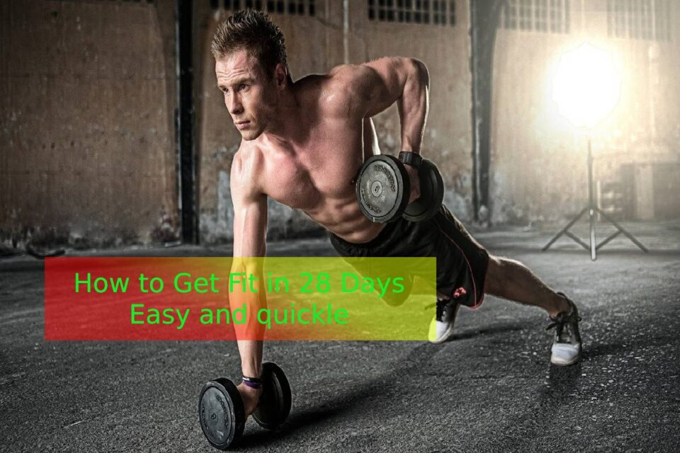 How to Get Fit in 28 Days Easy and quickle
