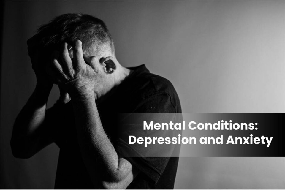Mental Conditions: Depression and Anxiety