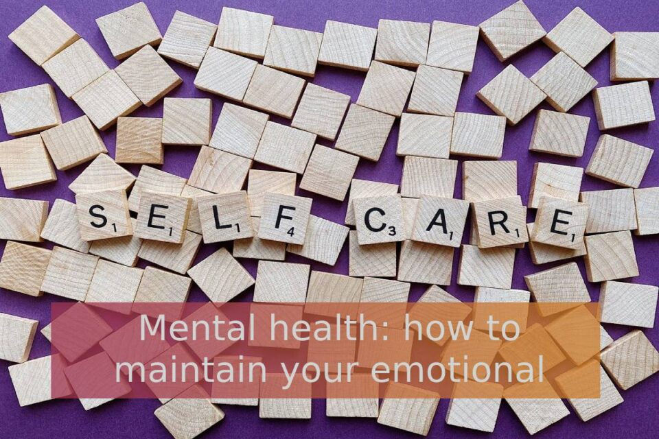 Mental health: how to maintain your emotional health