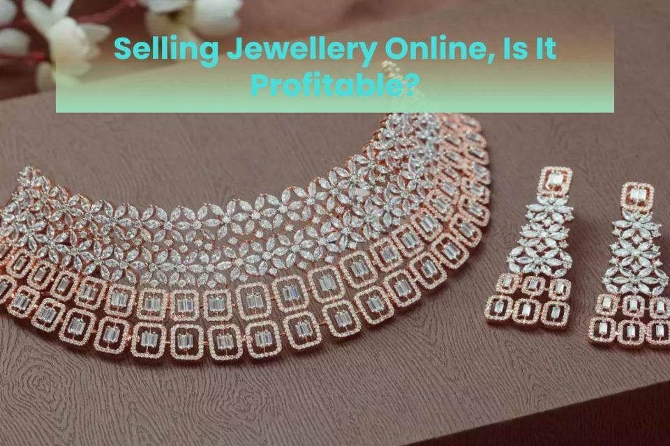 Selling Jewellery Online, Is It Profitable?