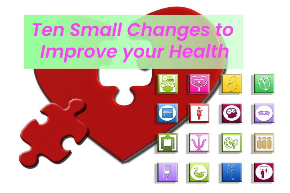 Ten Small Changes to Improve your Health