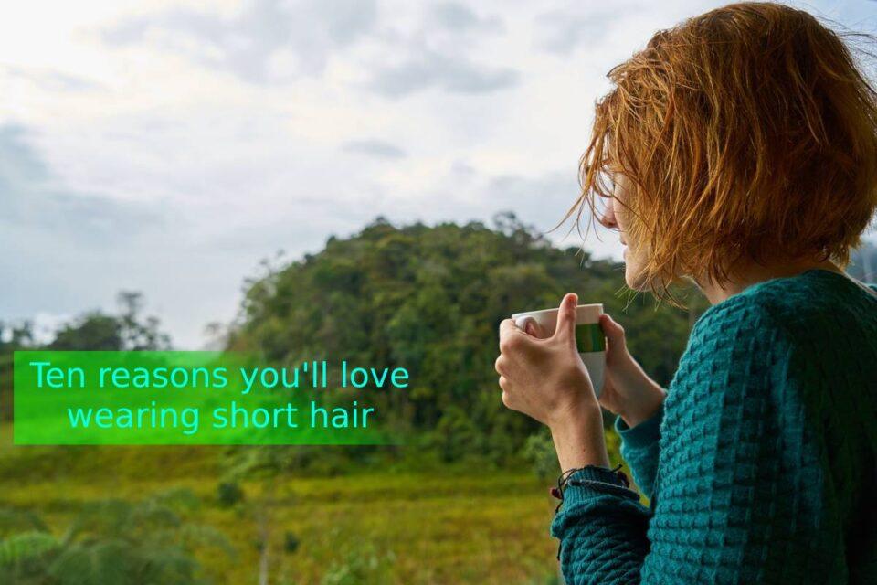 Ten reasons you'll love wearing short hair