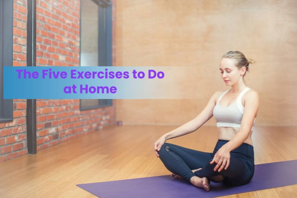 The Five Exercises to Do at Home