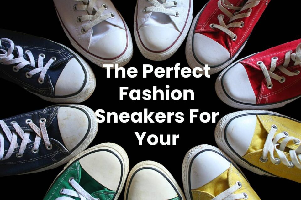 The Perfect Fashion Sneakers For Your Lifestyle