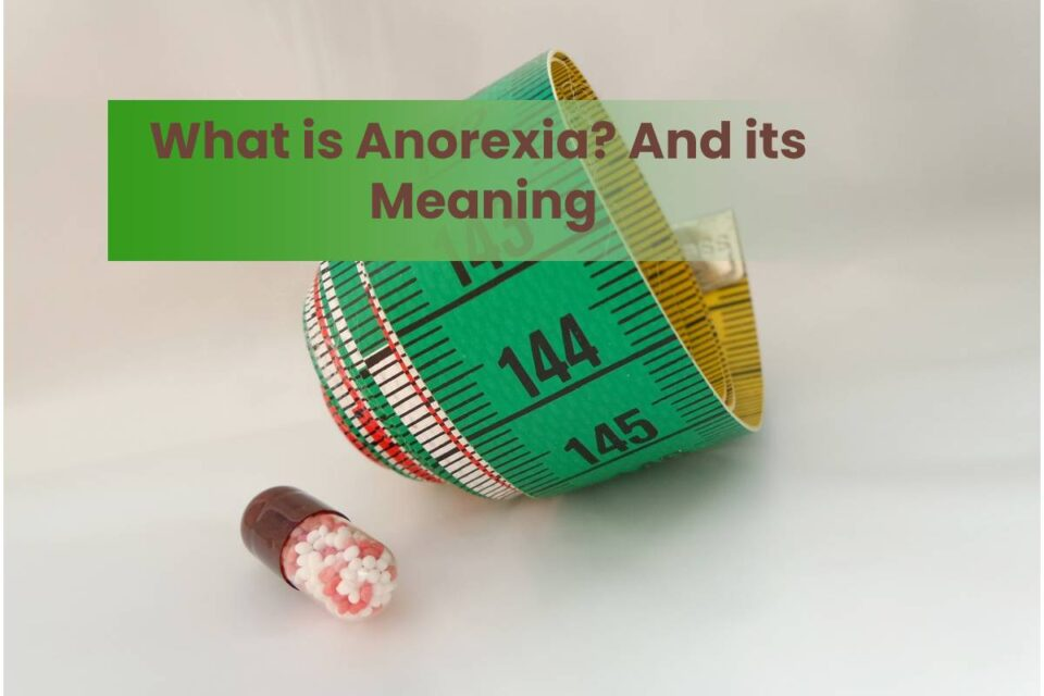 What is Anorexia? And its Meaning