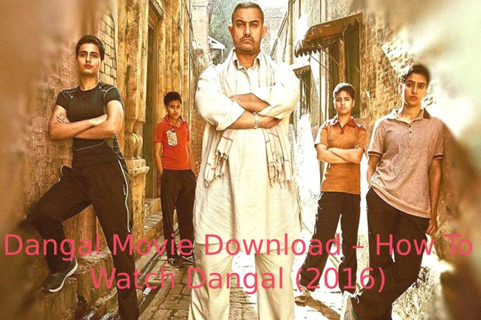 Dangal Movie Download – How To Watch Dangal (2016)