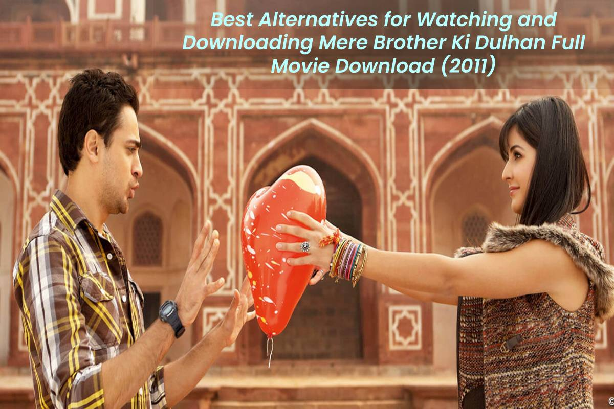 Best Alternatives for Watching and Downloading Mere Brother Ki Dulhan Full Movie Download (2011)