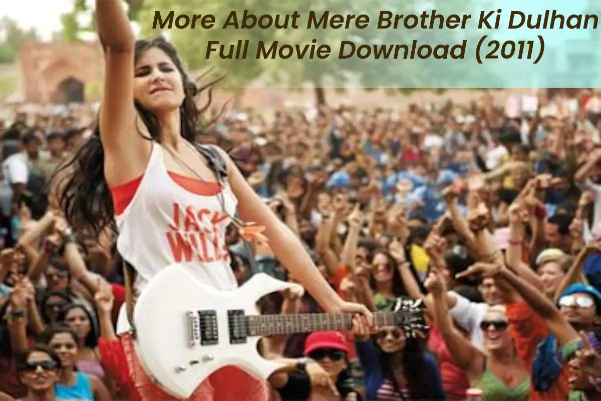 More About Mere Brother Ki Dulhan Full Movie Download (2011)