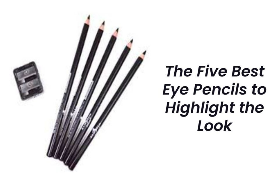 The Five Best Eye Pencils to Highlight the Look