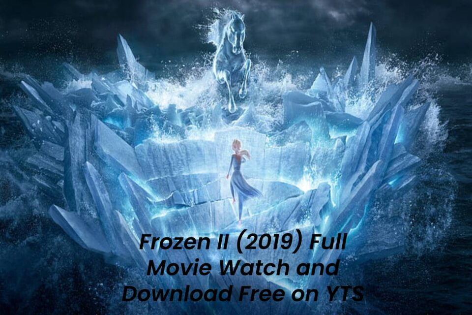 Frozen II (2019) Full Movie Watch and Download Free on YTS