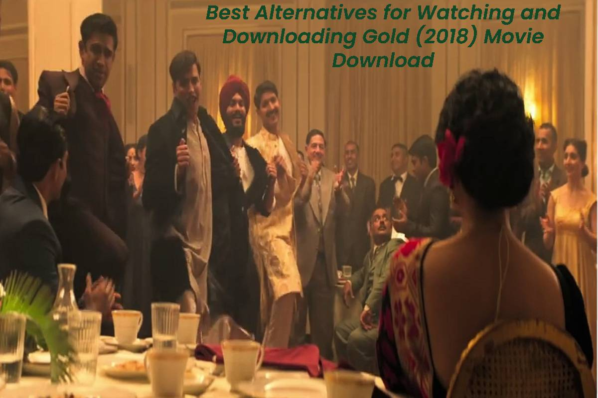 Best Alternatives for Watching and Downloading Gold (2018) Movie Download
