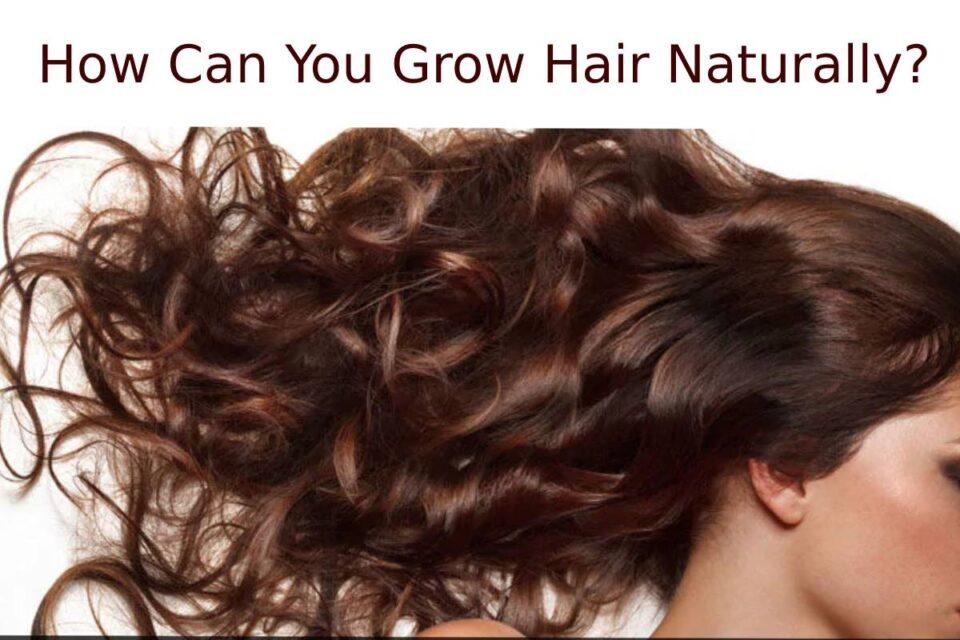 How Can You Grow Hair Naturally?