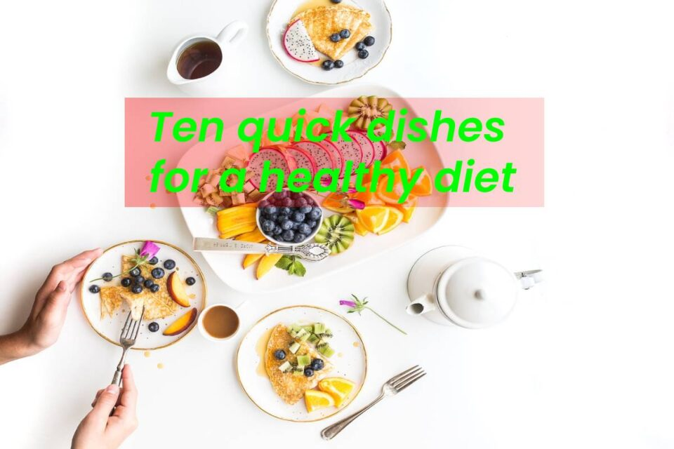 Ten quick dishes for a healthy diet