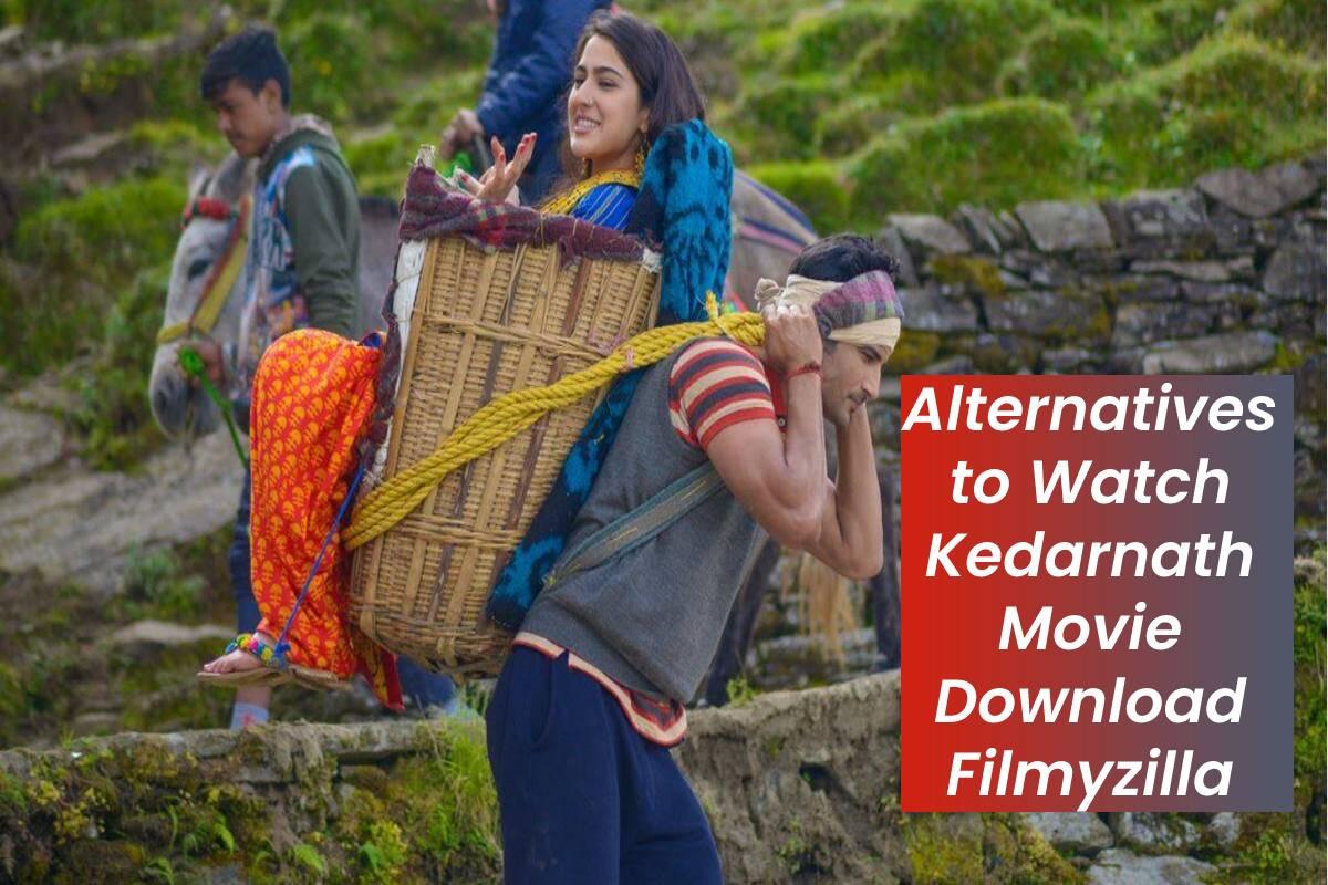 Alternatives to Watch Kedarnath Movie Download Filmyzilla