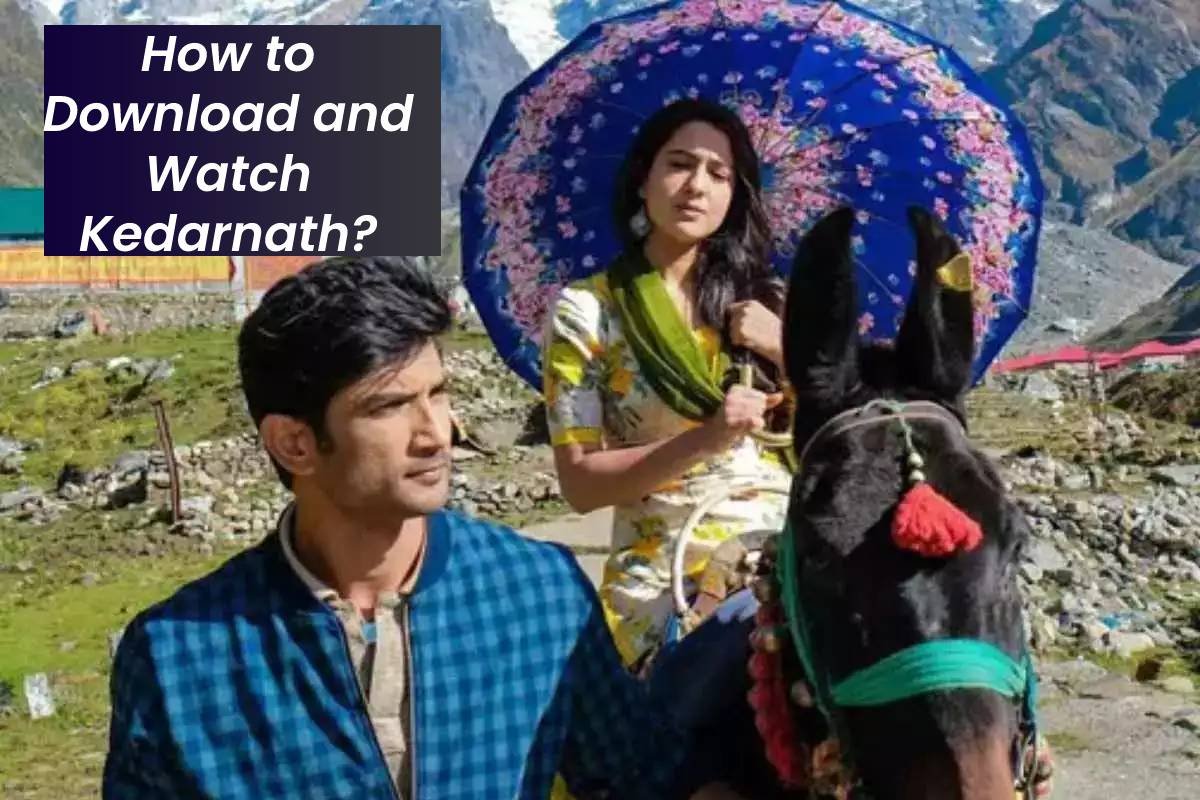 How to Download and Watch Kedarnath?