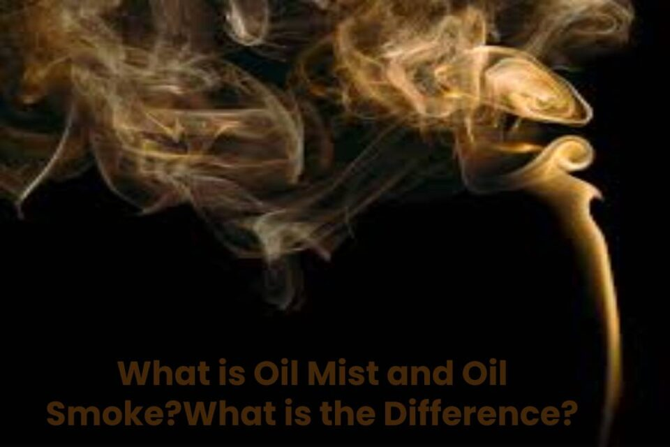 What is Oil Mist and Oil Smoke?What is the Difference?
