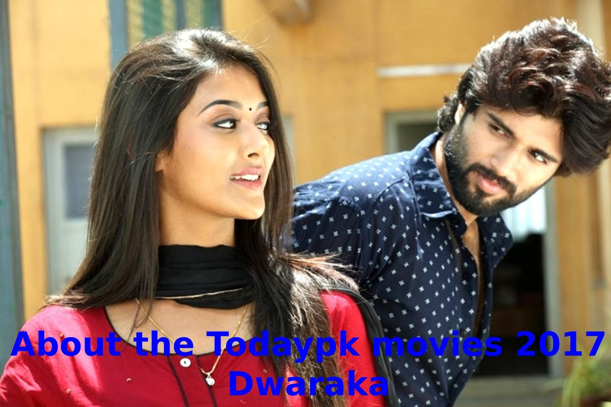 About the Todaypk movies 2017 Dwaraka