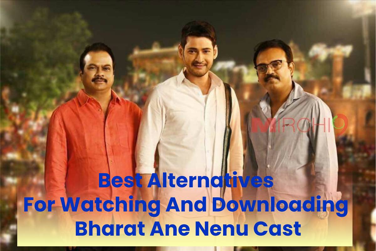 Best Alternatives For Watching And Downloading Bharat Ane Nenu Cast