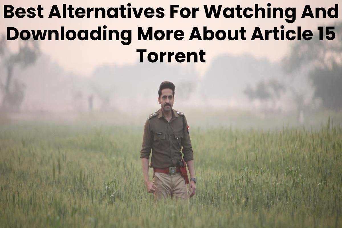 Best Alternatives For Watching And Downloading More About Article 15 Torrent