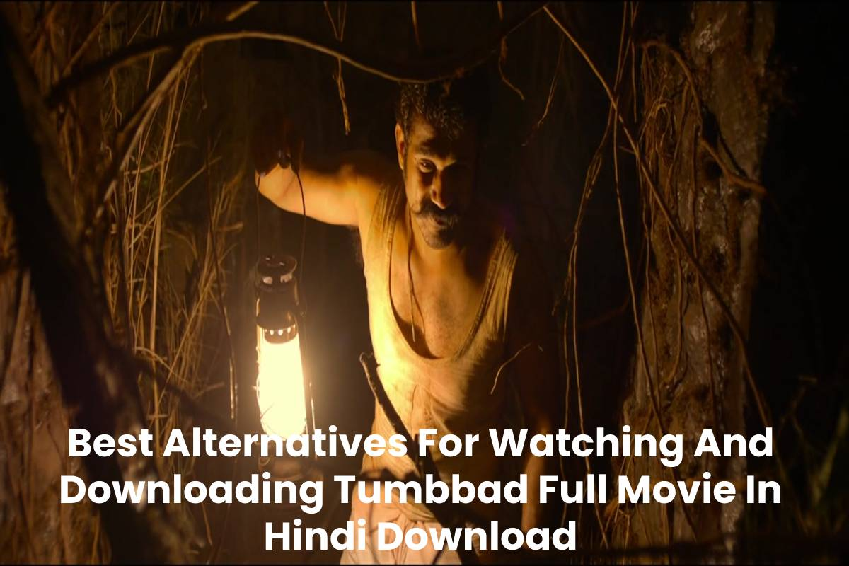 Best Alternatives For Watching And Downloading Tumbbad Full Movie In Hindi Download
