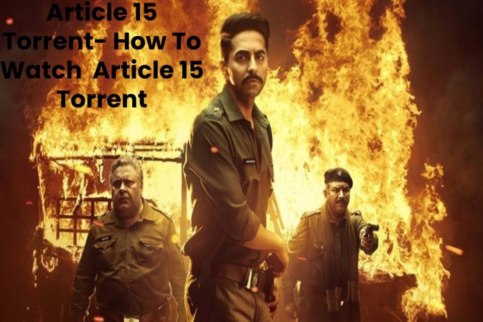 Article 15 Torrent- How To Watch Article 15 Torrent