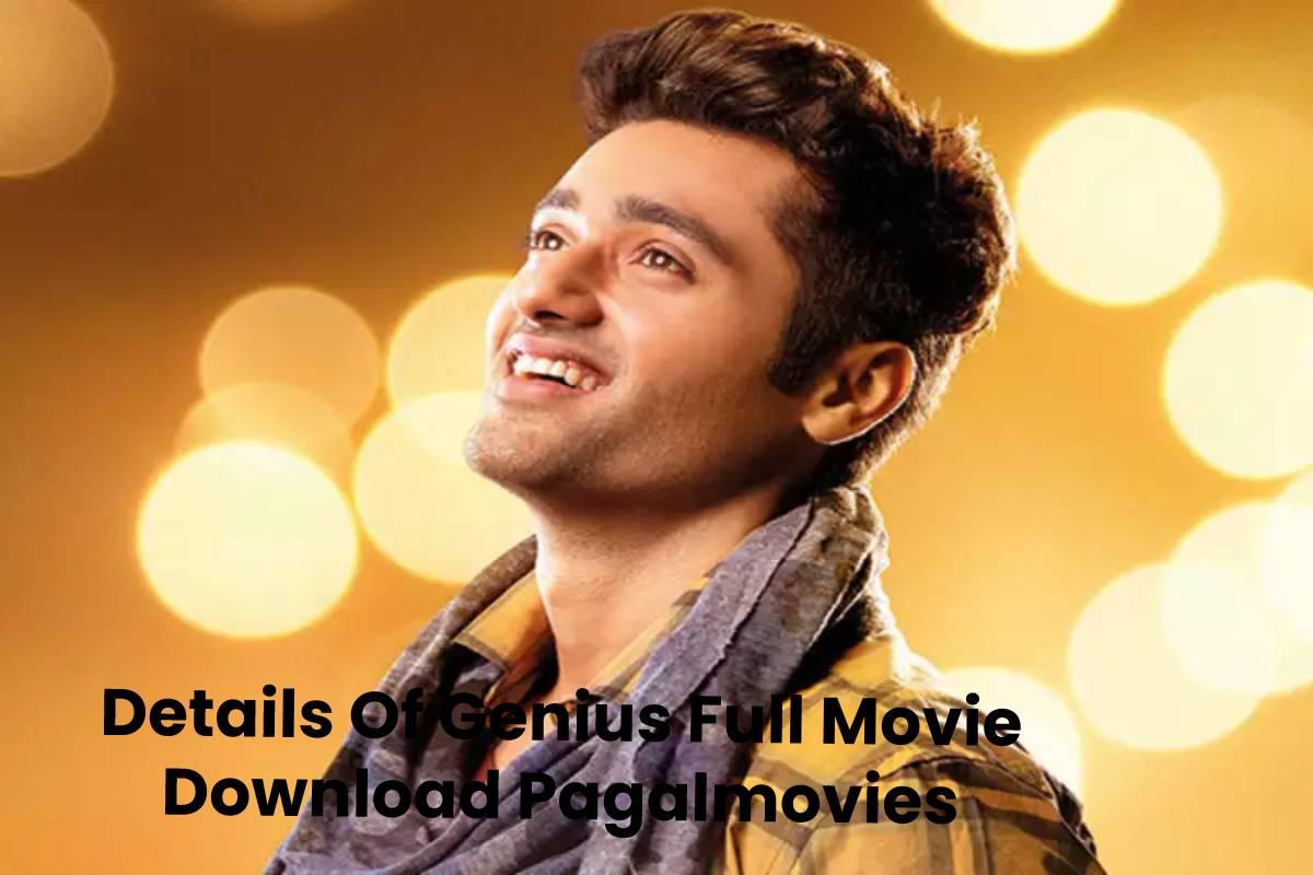 Details Of Genius Full Movie Download Pagalmovies.