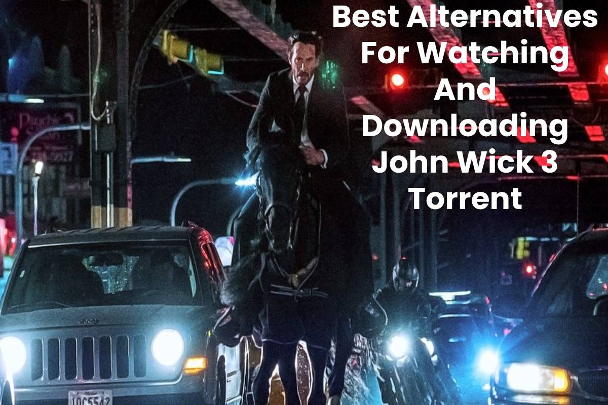 Best Alternatives For Watching And Downloading John Wick 3 Torrent