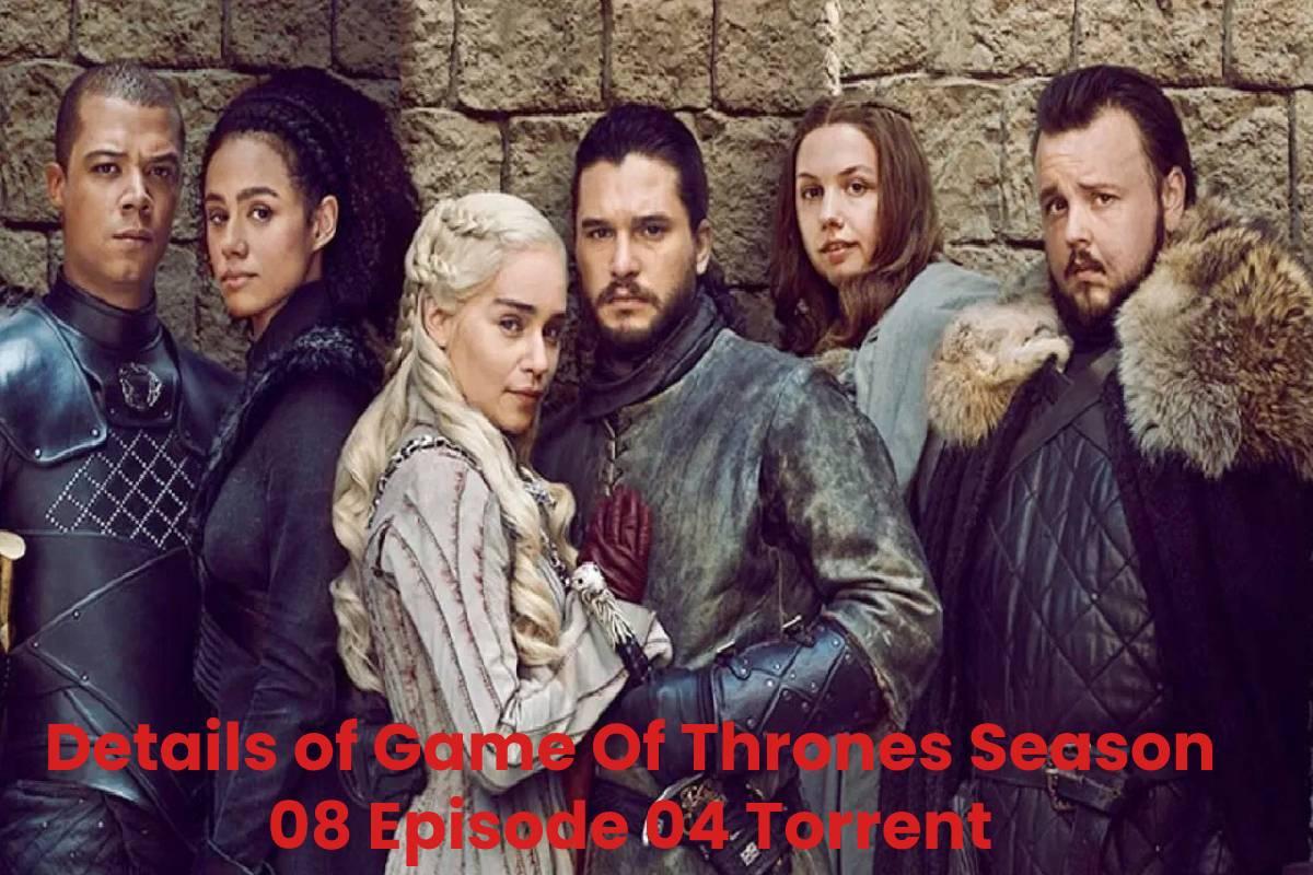 Details of Game Of Thrones Season 08 Episode 04 Torrent