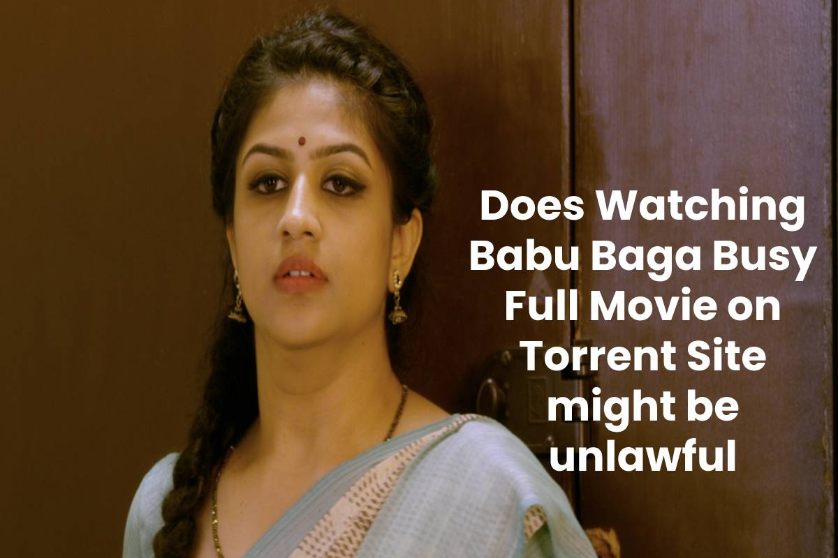 Does Watching Babu Baga Busy Full Movie on Torrent Site might be unlawful