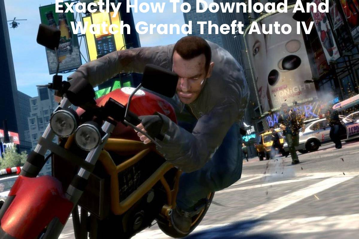 Exactly How To Download And Watch Grand Theft Auto IV