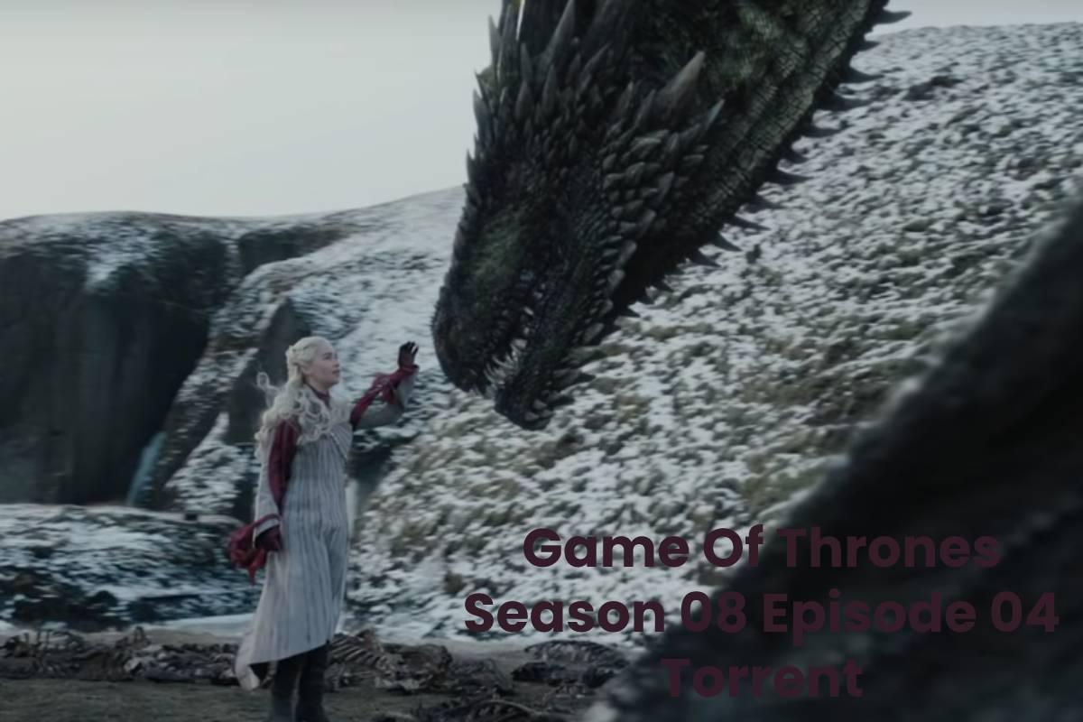 Game Of Thrones Season 08 Episode 04 Torrent
