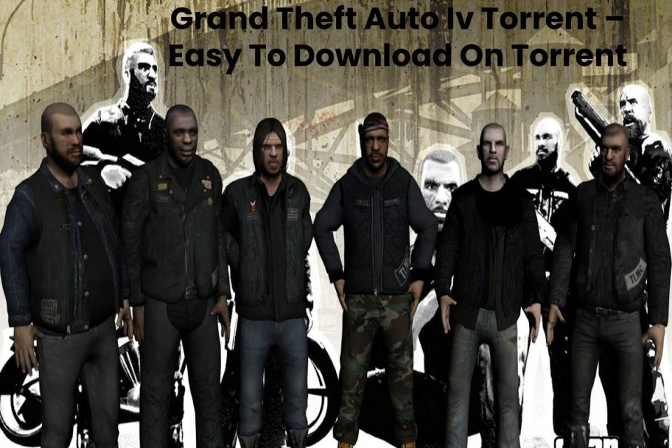 Grand Theft Auto Iv Torrent – Easy To Download On Torrent