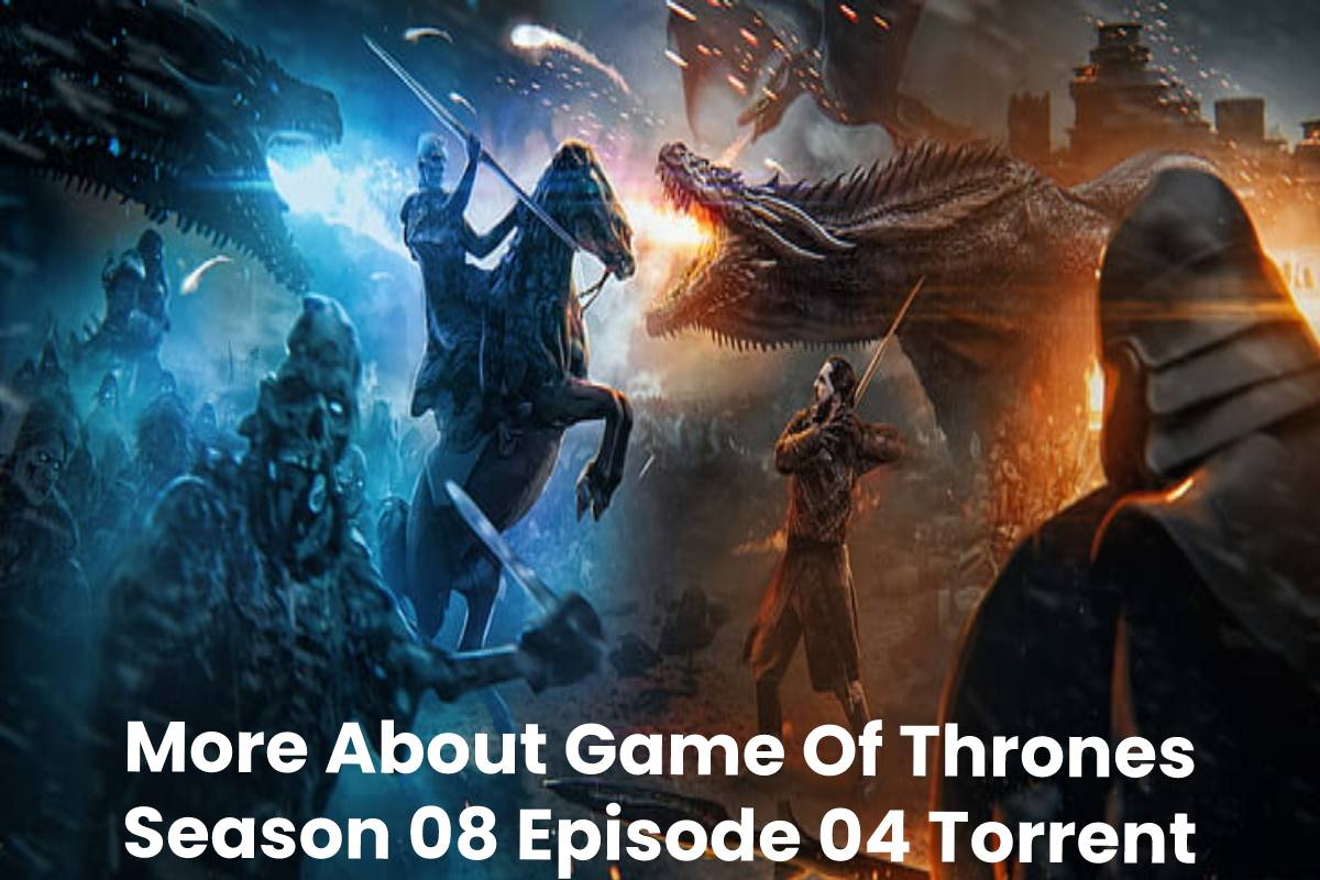 More About Game Of Thrones Season 08 Episode 04 Torrent