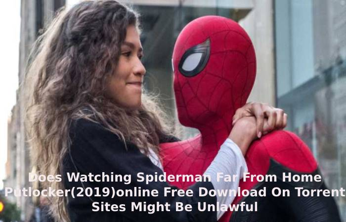 Does Watching Spiderman Far From Home Putlocker(2019)online Free Download On Torrent Sites Might Be Unlawful