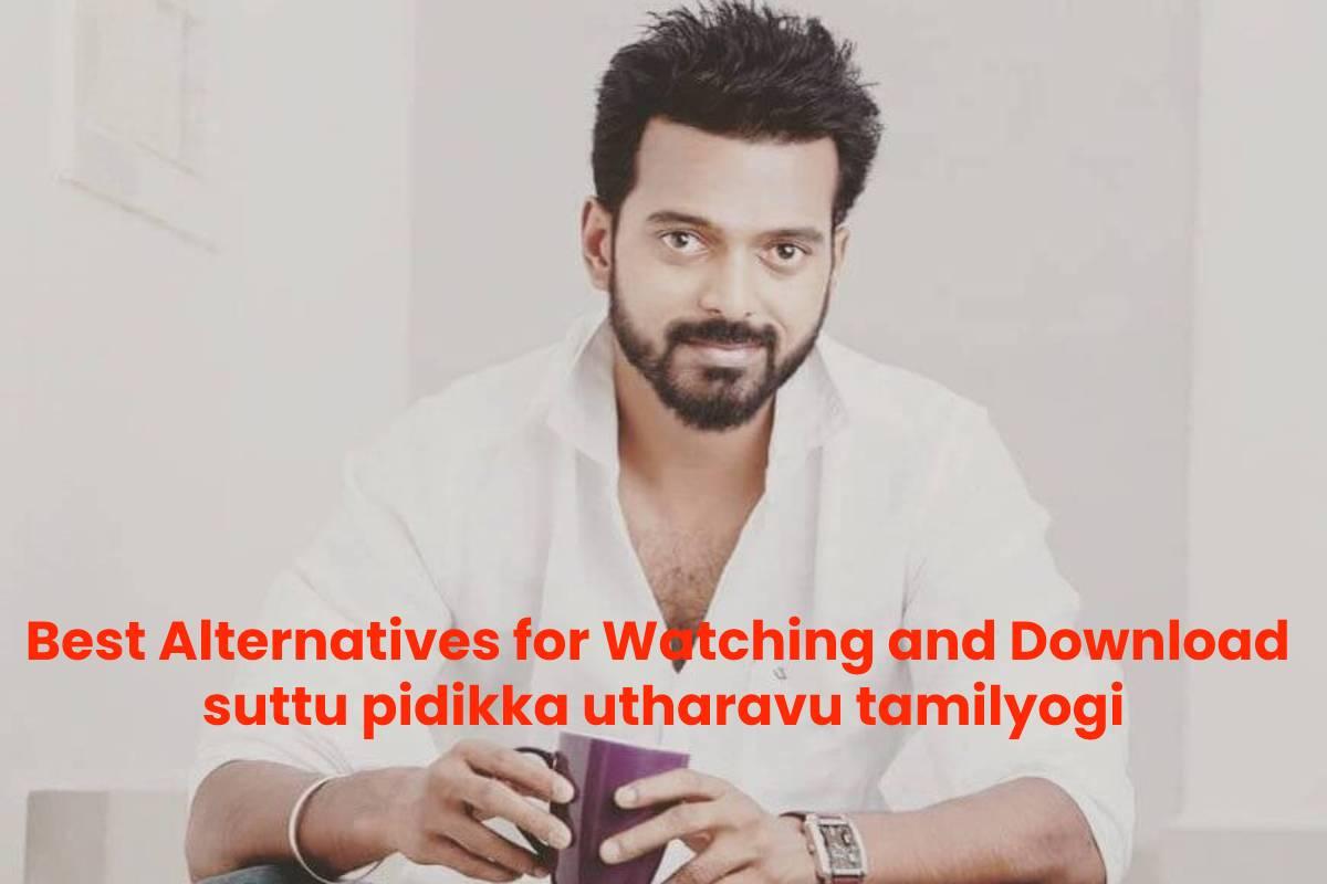 Best Alternatives for Watching and Download suttu pidikka utharavu tamilyogi