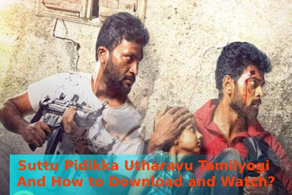 Suttu Pidikka Utharavu TamilyogiAnd How to Download and Watch
