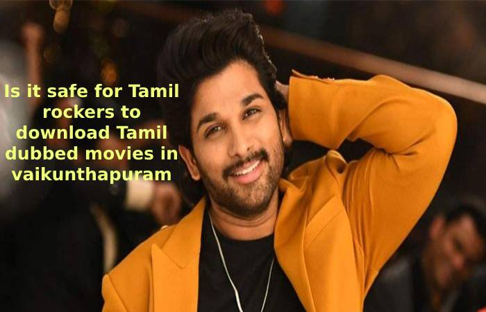 Is it safe for Tamil rockers to download Tamil dubbed movies in vaikunthapuram?