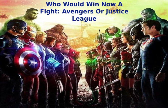 Who Would Win Now A Fight: Avengers Or Justice League