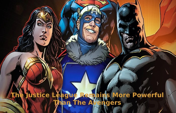 The Justice League Remains More Powerful Than The Avengers