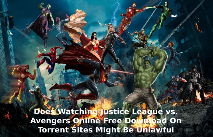 Does Watching Justice League vs. Avengers Online Free Download On Torrent Sites Might Be Unlawful
